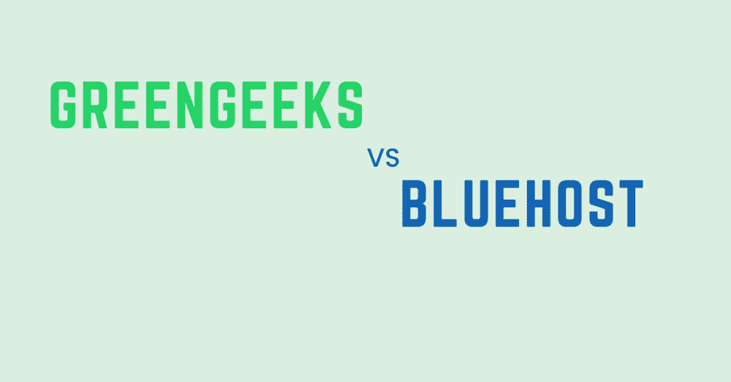 GreenGeeks Vs Bluehost – Which Hosting provider Wins In 2021?