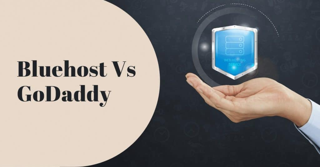 Bluehost Vs GoDaddy – Which Web Hosting Service To Buy In 2021?